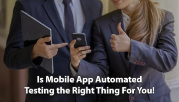 Is-Mobile-App-Automated-Testing-the-Right-Thing-For-You!